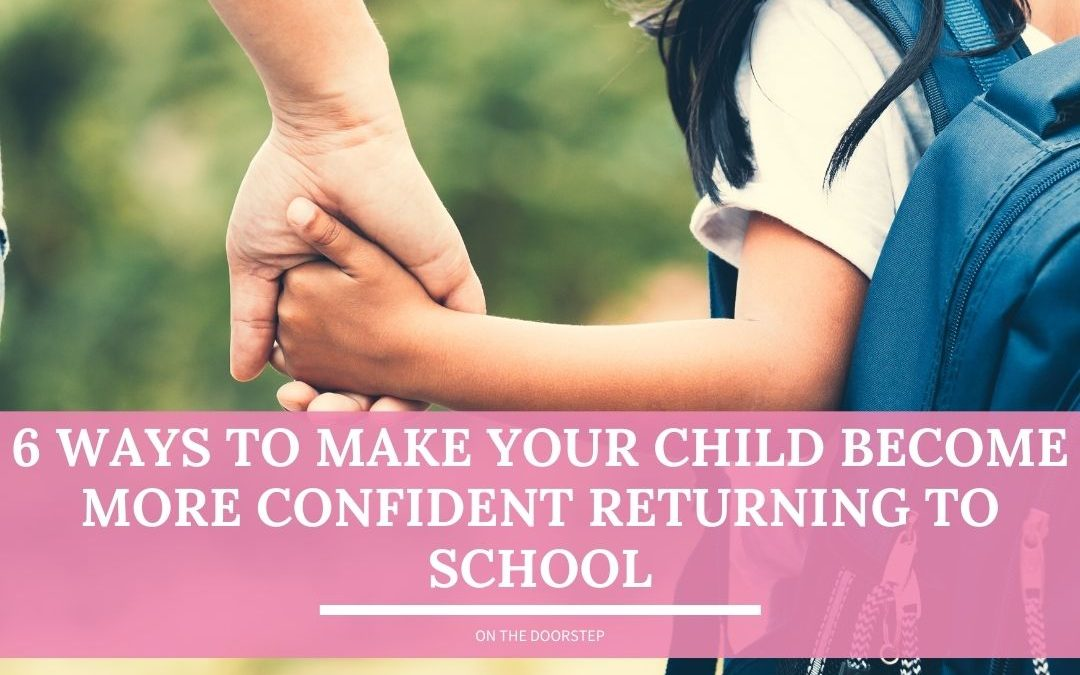 6 Ways to Make Your Child Become More Confident Returning to School
