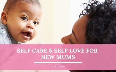 Self Care & Self Love For New Mums