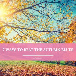 7 ways to beat the autumn blues